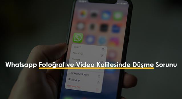 Whatsapp Fotoğraf ve Video Kalitesi Düşme