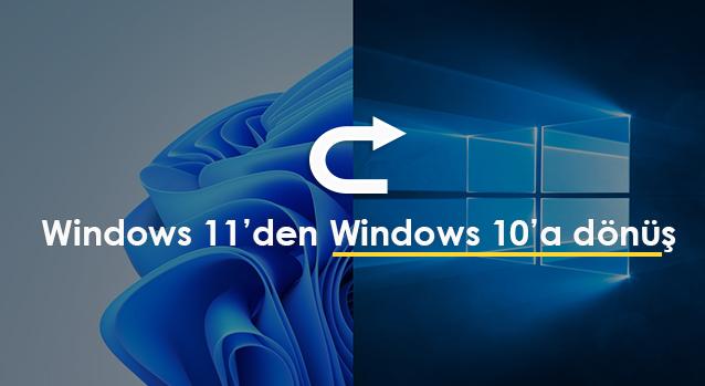 Windows 11den windows 10a donme